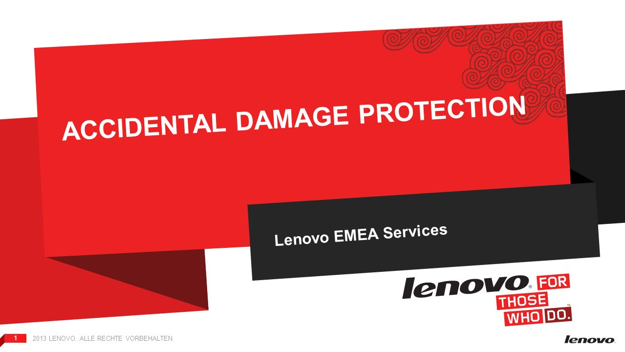 2013 LENOVO. ALLE RECHTE VORBEHALTEN. 1 ACCIDENTAL DAMAGE PROTECTION Lenovo EMEA Services