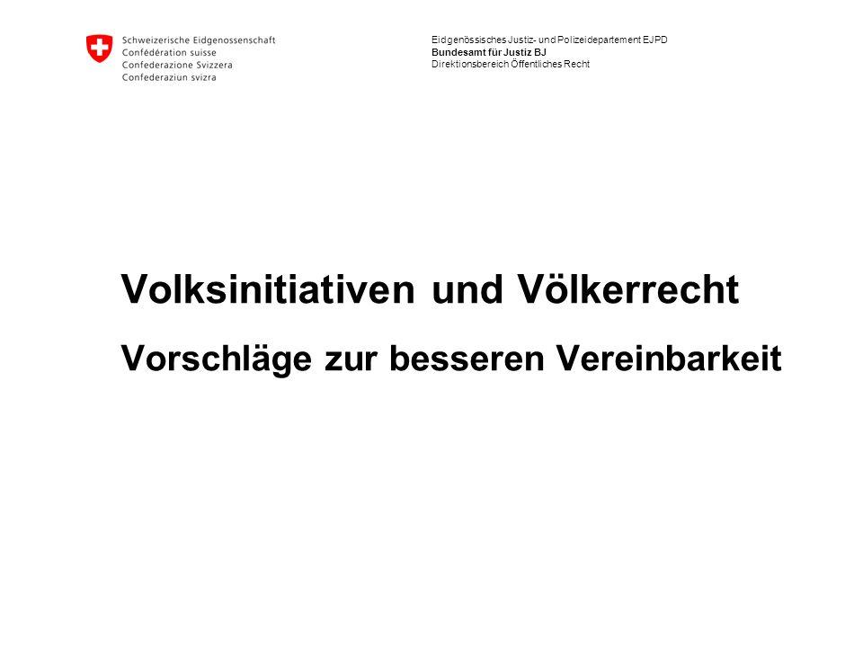 Eidgenössisches Justiz- und Polizeidepartement EJPD Bundesamt für Justiz BJ Direktionsbereich Öffentliches Recht Volksinitiativen und Völkerrecht Vors