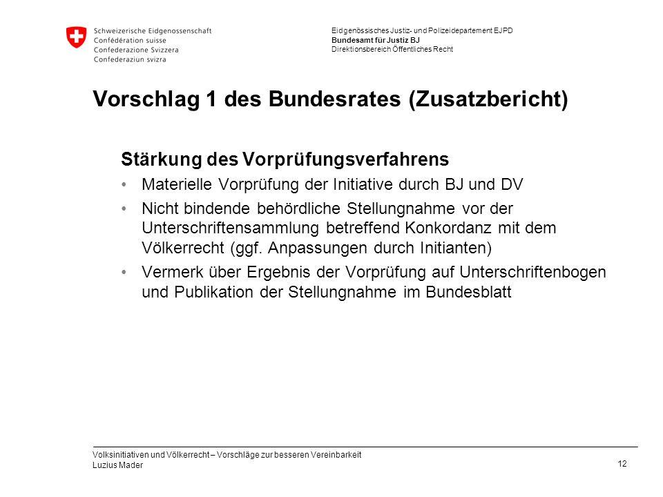 Eidgenössisches Justiz- und Polizeidepartement EJPD Bundesamt für Justiz BJ Direktionsbereich Öffentliches Recht Vorschlag 1 des Bundesrates (Zusatzbe