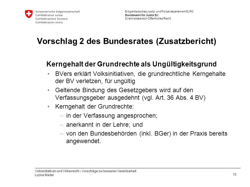 Eidgenössisches Justiz- und Polizeidepartement EJPD Bundesamt für Justiz BJ Direktionsbereich Öffentliches Recht Vorschlag 2 des Bundesrates (Zusatzbe
