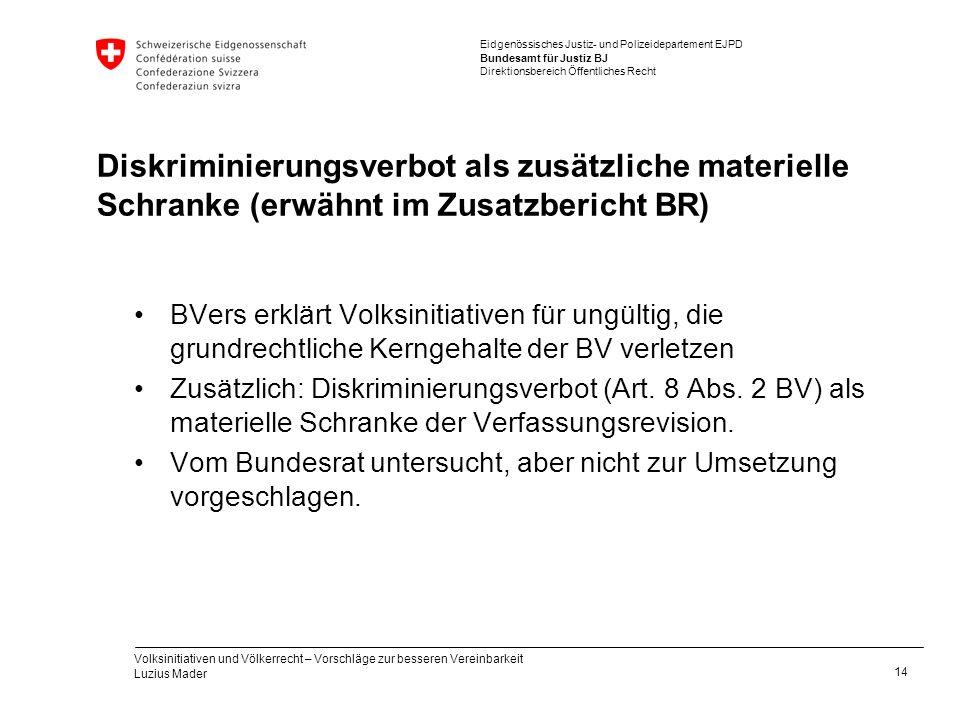 Eidgenössisches Justiz- und Polizeidepartement EJPD Bundesamt für Justiz BJ Direktionsbereich Öffentliches Recht Diskriminierungsverbot als zusätzlich