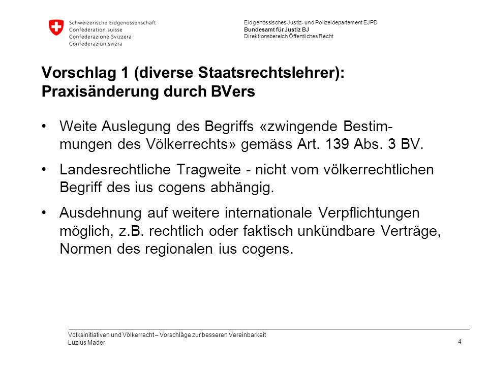 Eidgenössisches Justiz- und Polizeidepartement EJPD Bundesamt für Justiz BJ Direktionsbereich Öffentliches Recht Vorschlag 1 (diverse Staatsrechtslehr