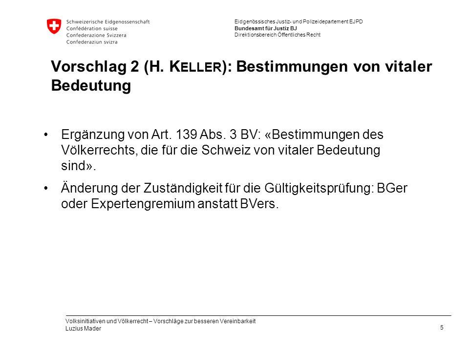 Eidgenössisches Justiz- und Polizeidepartement EJPD Bundesamt für Justiz BJ Direktionsbereich Öffentliches Recht Vorschlag 2 (H. K ELLER ): Bestimmung