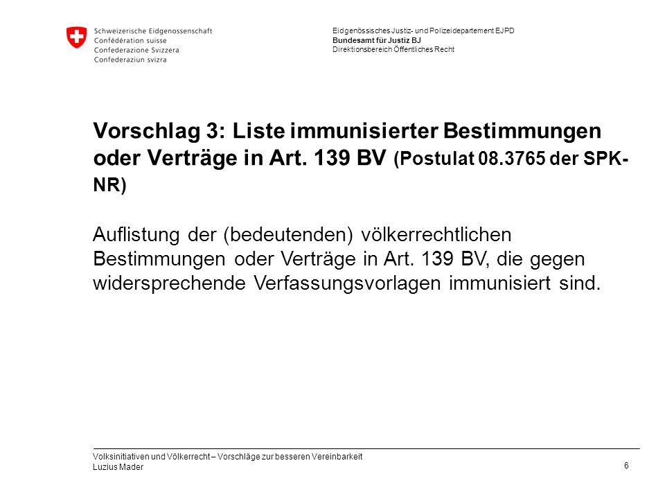 Eidgenössisches Justiz- und Polizeidepartement EJPD Bundesamt für Justiz BJ Direktionsbereich Öffentliches Recht Vorschlag 3: Liste immunisierter Best