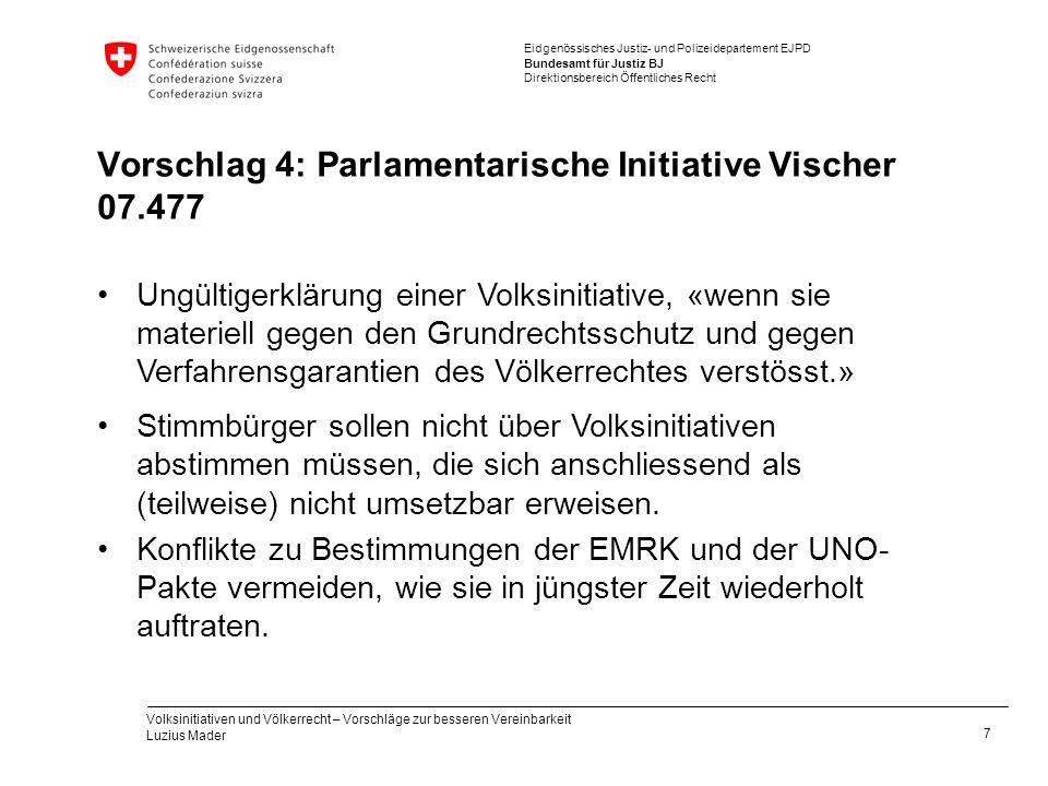 Eidgenössisches Justiz- und Polizeidepartement EJPD Bundesamt für Justiz BJ Direktionsbereich Öffentliches Recht Vorschlag 4: Parlamentarische Initiat