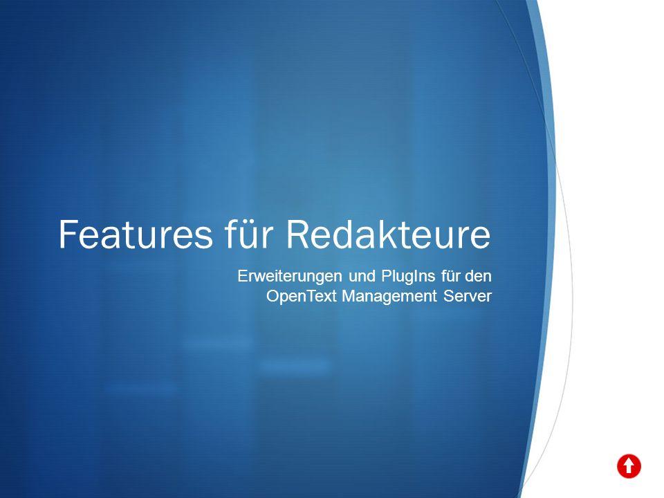 Features für Redakteure Erweiterungen und PlugIns für den OpenText Management Server