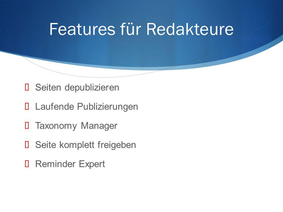 Features für Redakteure Seiten depublizieren Laufende Publizierungen Taxonomy Manager Seite komplett freigeben Reminder Expert