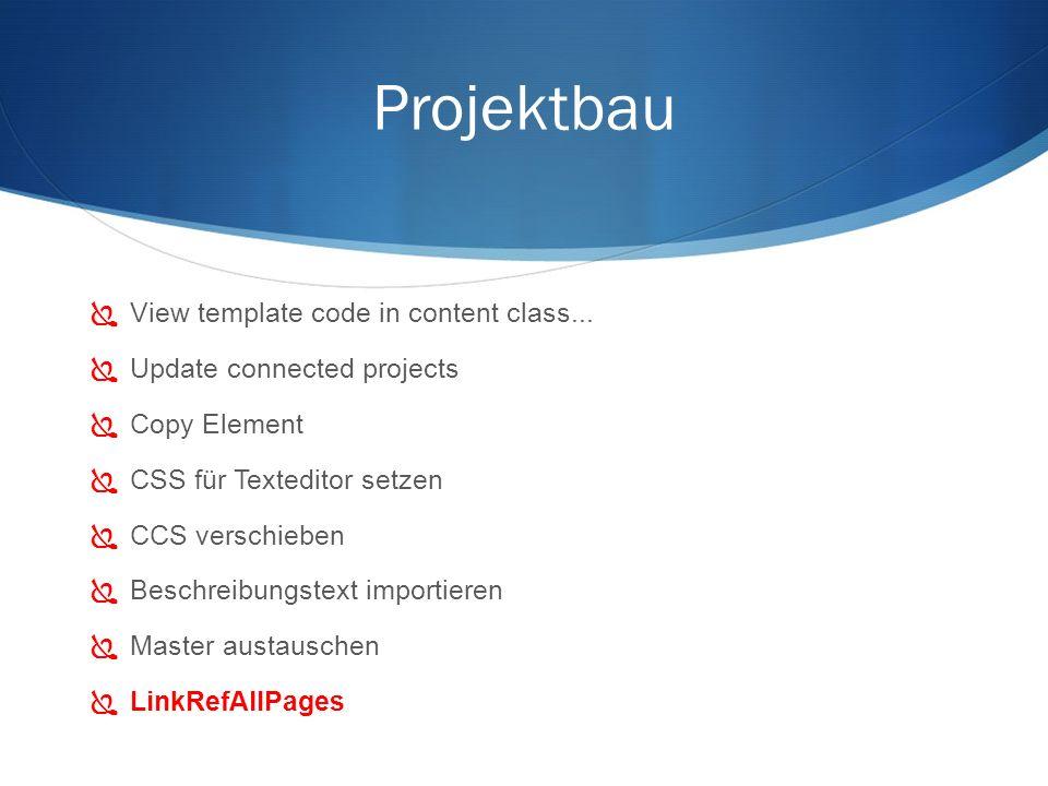 Projektbau View template code in content class... Update connected projects Copy Element CSS für Texteditor setzen CCS verschieben Beschreibungstext i