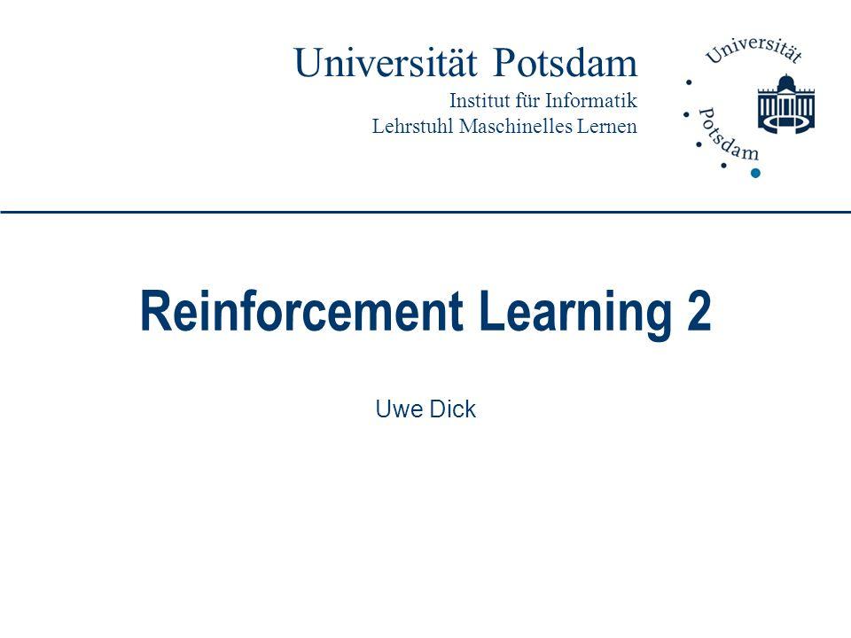 Universität Potsdam Institut für Informatik Lehrstuhl Maschinelles Lernen Reinforcement Learning 2 Uwe Dick