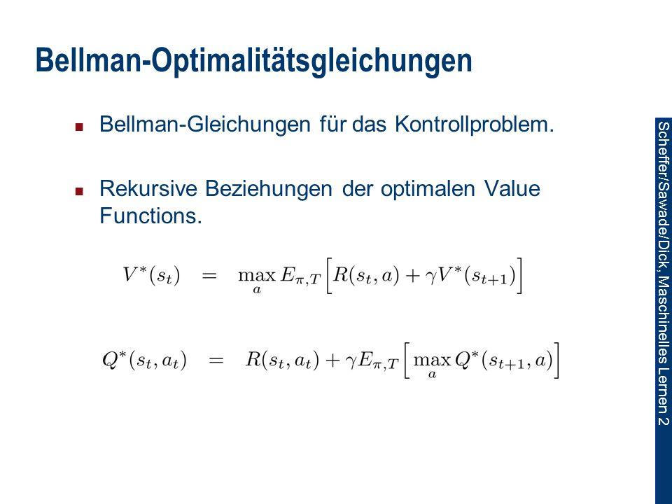 Scheffer/Sawade/Dick, Maschinelles Lernen 2 Bellman-Optimalitätsgleichungen Bellman-Gleichungen für das Kontrollproblem.