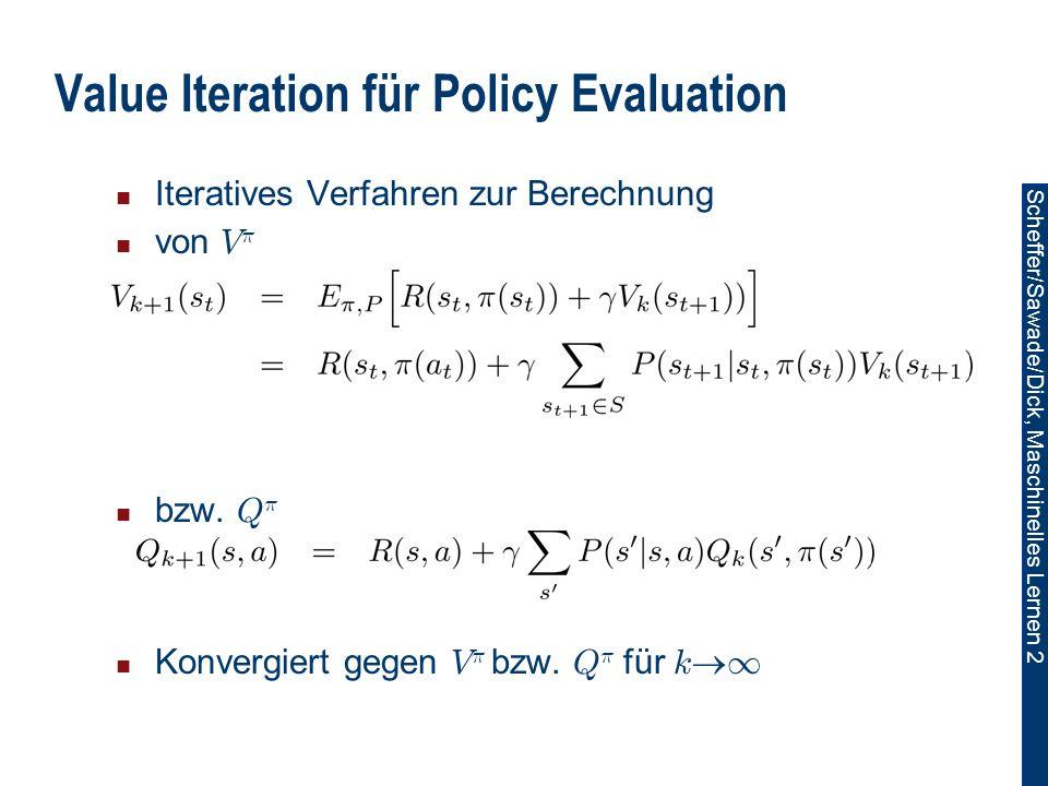 Scheffer/Sawade/Dick, Maschinelles Lernen 2 Value Iteration für Policy Evaluation Iteratives Verfahren zur Berechnung von V ¼ bzw.