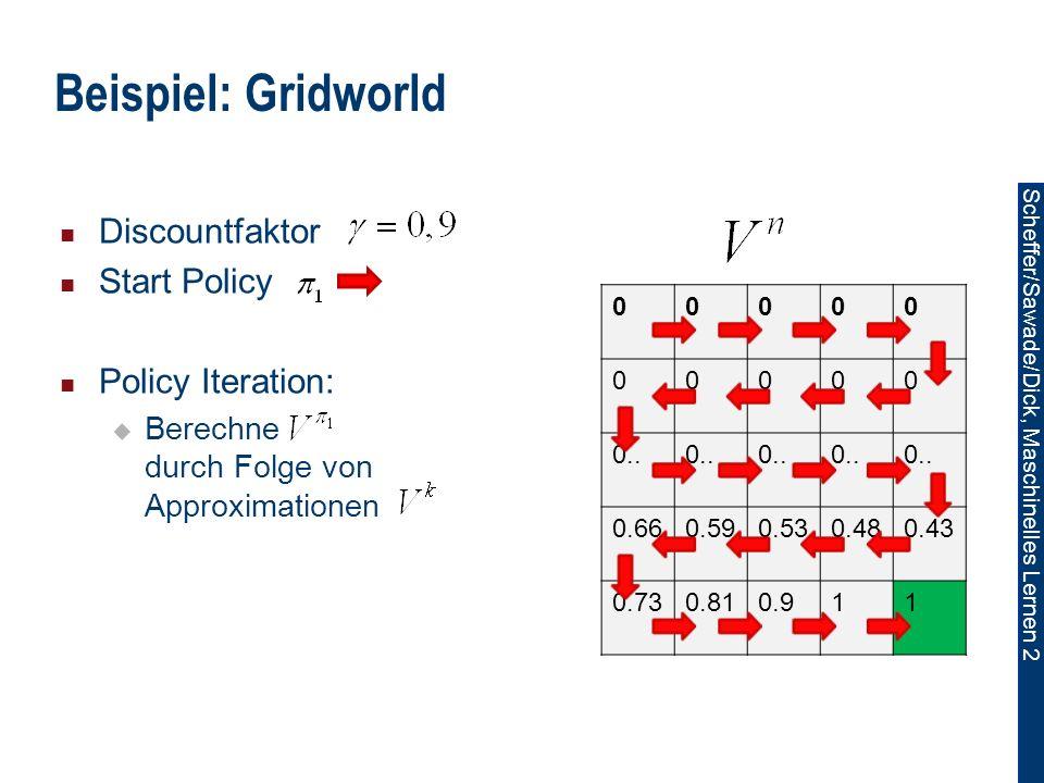 Scheffer/Sawade/Dick, Maschinelles Lernen 2 Beispiel: Gridworld 00000 00000 0..