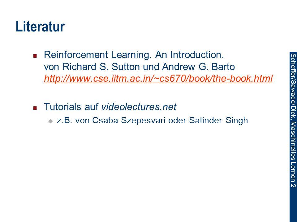 Scheffer/Sawade/Dick, Maschinelles Lernen 2 Literatur Reinforcement Learning.
