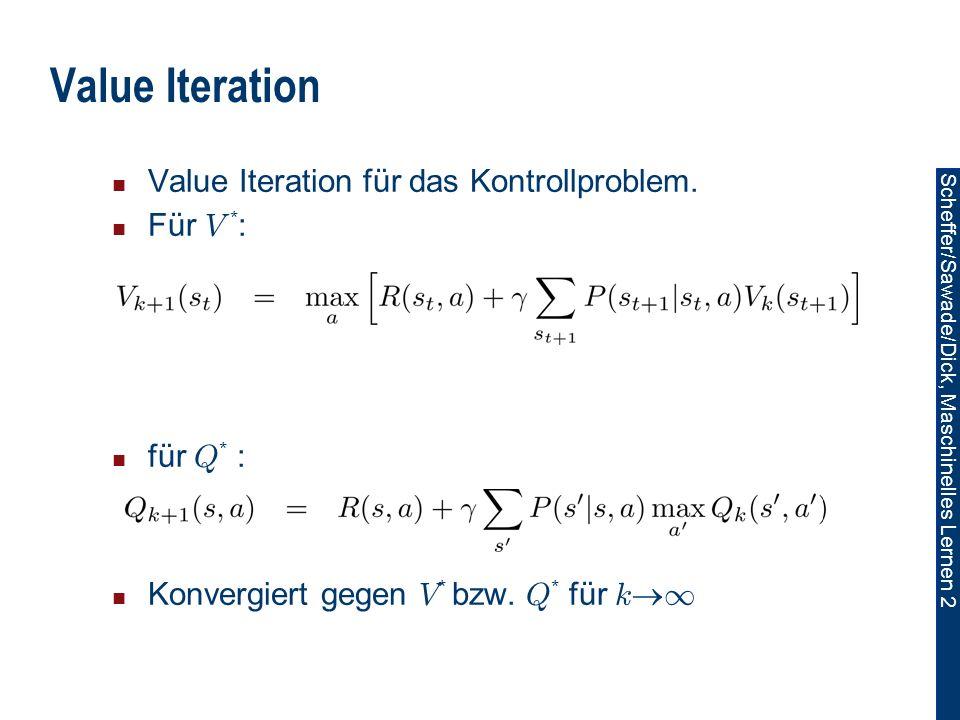 Scheffer/Sawade/Dick, Maschinelles Lernen 2 Value Iteration Value Iteration für das Kontrollproblem.