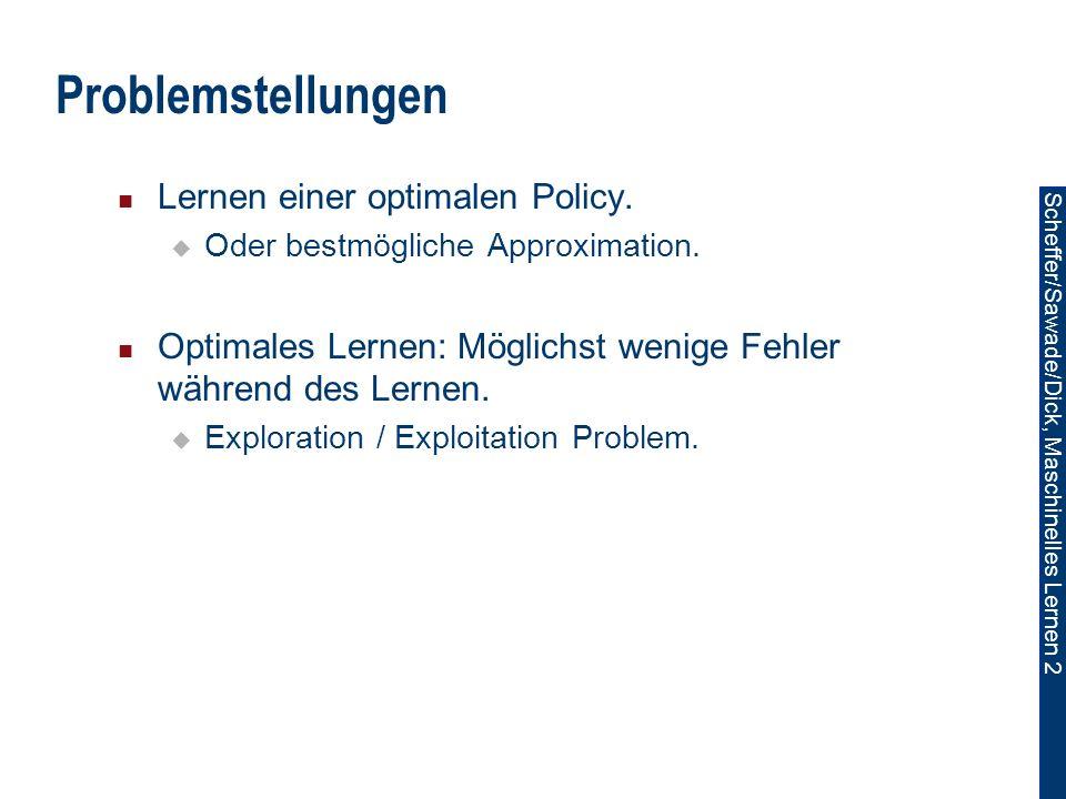 Scheffer/Sawade/Dick, Maschinelles Lernen 2 Problemstellungen Lernen einer optimalen Policy.