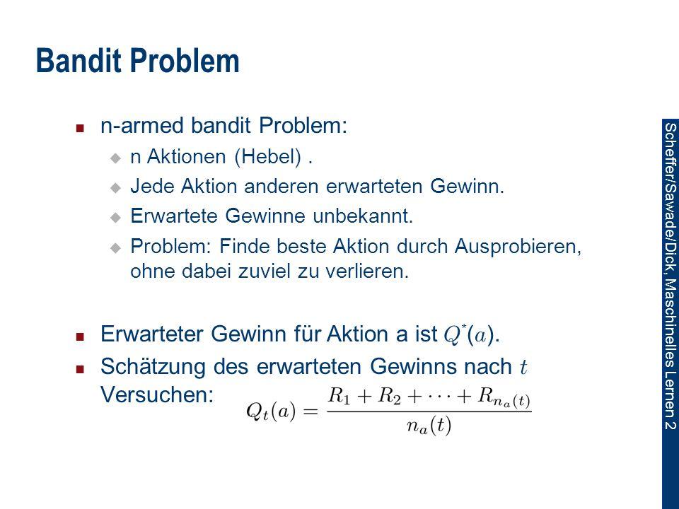 Scheffer/Sawade/Dick, Maschinelles Lernen 2 Bandit Problem n-armed bandit Problem: n Aktionen (Hebel).