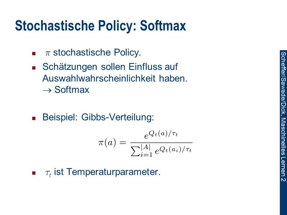 Scheffer/Sawade/Dick, Maschinelles Lernen 2 Stochastische Policy: Softmax ¼ stochastische Policy.