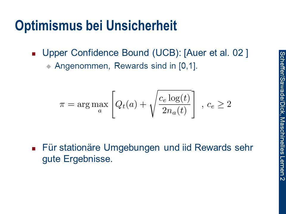 Scheffer/Sawade/Dick, Maschinelles Lernen 2 Optimismus bei Unsicherheit Upper Confidence Bound (UCB): [Auer et al.