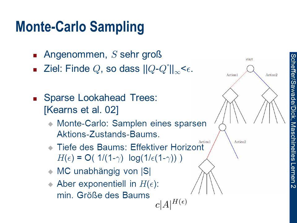 Scheffer/Sawade/Dick, Maschinelles Lernen 2 Monte-Carlo Sampling Angenommen, S sehr groß Ziel: Finde Q, so dass || Q - Q * || 1 < ².
