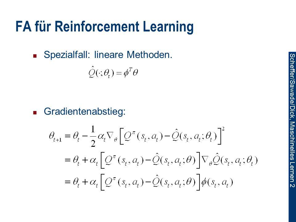 Scheffer/Sawade/Dick, Maschinelles Lernen 2 FA für Reinforcement Learning Spezialfall: lineare Methoden.
