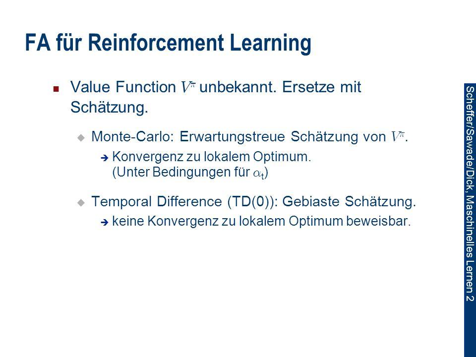 Scheffer/Sawade/Dick, Maschinelles Lernen 2 FA für Reinforcement Learning Value Function V ¼ unbekannt.