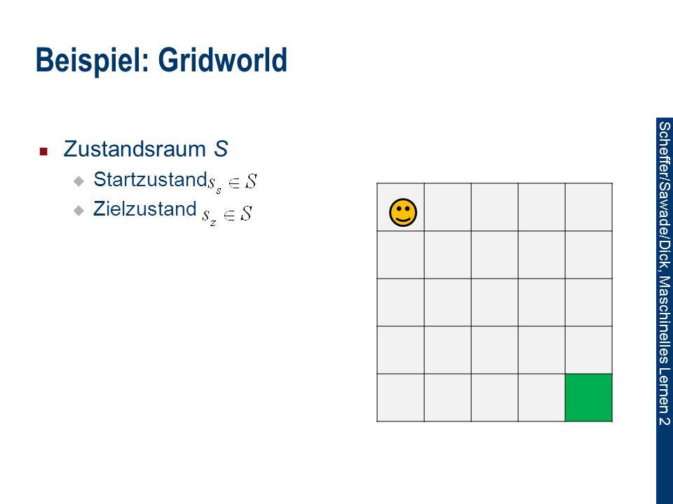 Scheffer/Sawade/Dick, Maschinelles Lernen 2 Zustandsraum S Startzustand Zielzustand Beispiel: Gridworld