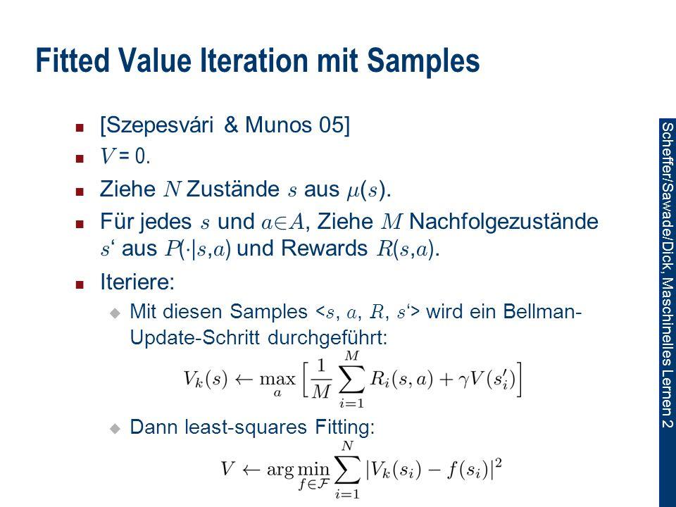 Scheffer/Sawade/Dick, Maschinelles Lernen 2 Fitted Value Iteration mit Samples [Szepesvári & Munos 05] V = 0.
