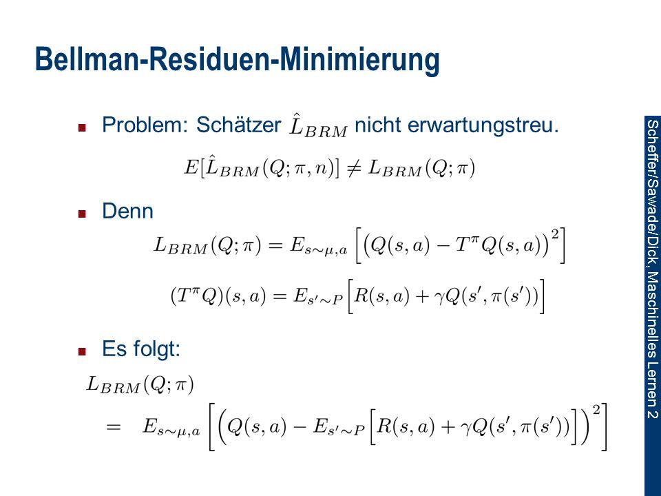 Scheffer/Sawade/Dick, Maschinelles Lernen 2 Bellman-Residuen-Minimierung Problem: Schätzer nicht erwartungstreu.