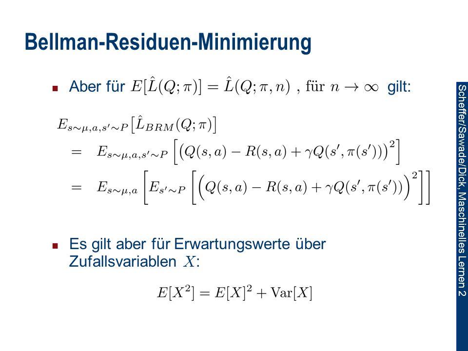 Scheffer/Sawade/Dick, Maschinelles Lernen 2 Bellman-Residuen-Minimierung Aber für gilt: Es gilt aber für Erwartungswerte über Zufallsvariablen X :