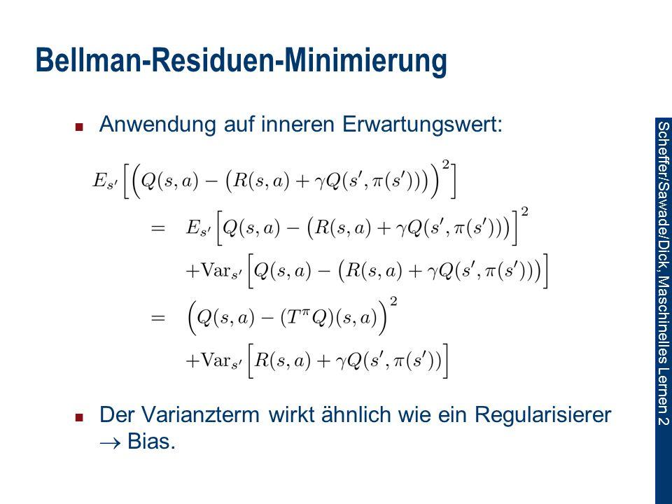 Scheffer/Sawade/Dick, Maschinelles Lernen 2 Bellman-Residuen-Minimierung Anwendung auf inneren Erwartungswert: Der Varianzterm wirkt ähnlich wie ein Regularisierer Bias.