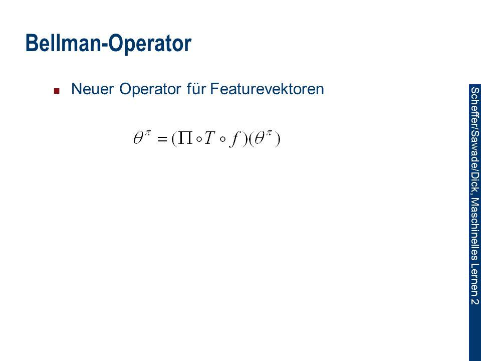 Scheffer/Sawade/Dick, Maschinelles Lernen 2 Bellman-Operator Neuer Operator für Featurevektoren