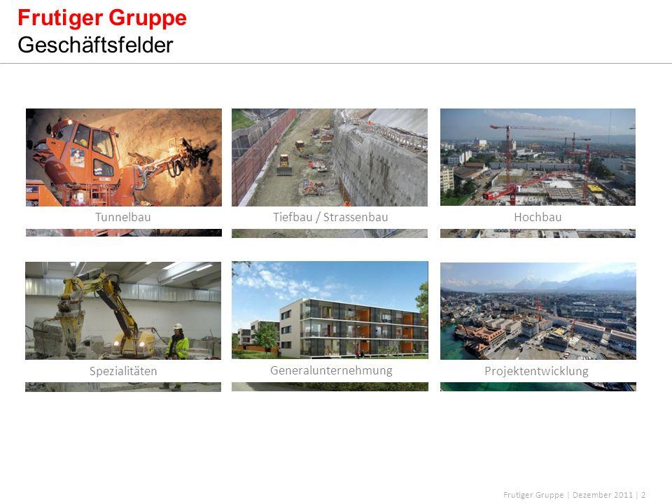 Frutiger Gruppe | Dezember 2011 | 2 Frutiger Gruppe Geschäftsfelder Tiefbau / StrassenbauTunnelbau Projektentwicklung Hochbau Generalunternehmung Spez