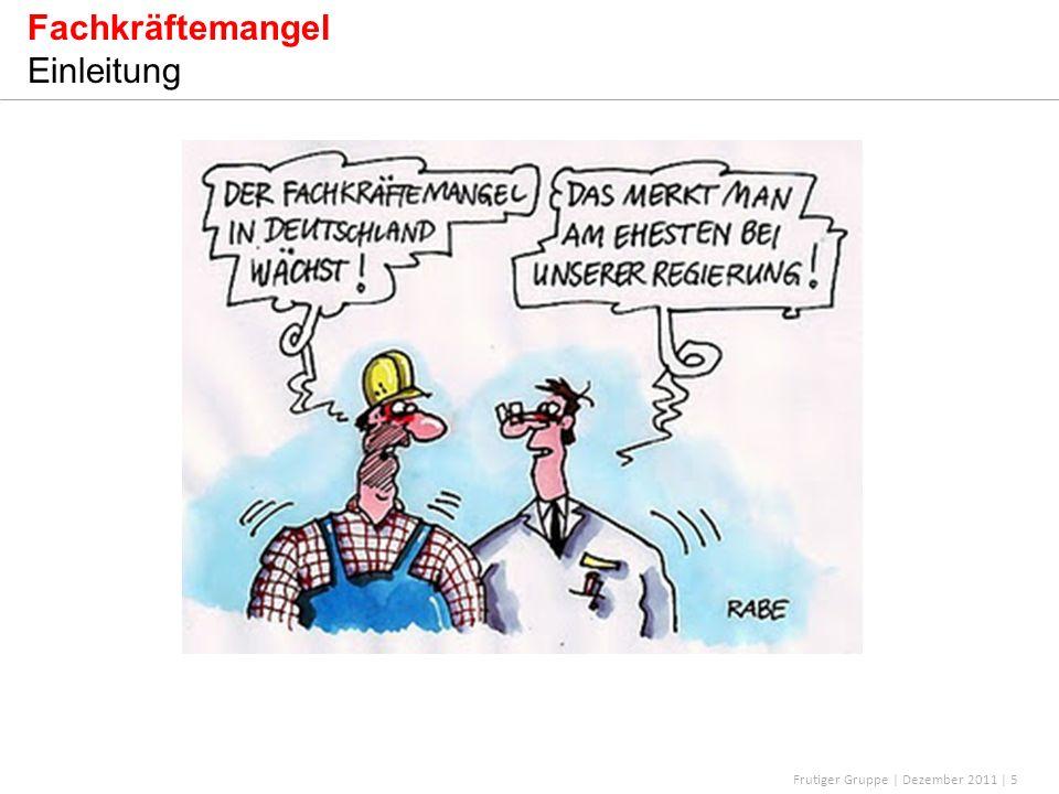 Frutiger Gruppe | Dezember 2011 | 5 Fachkräftemangel Einleitung
