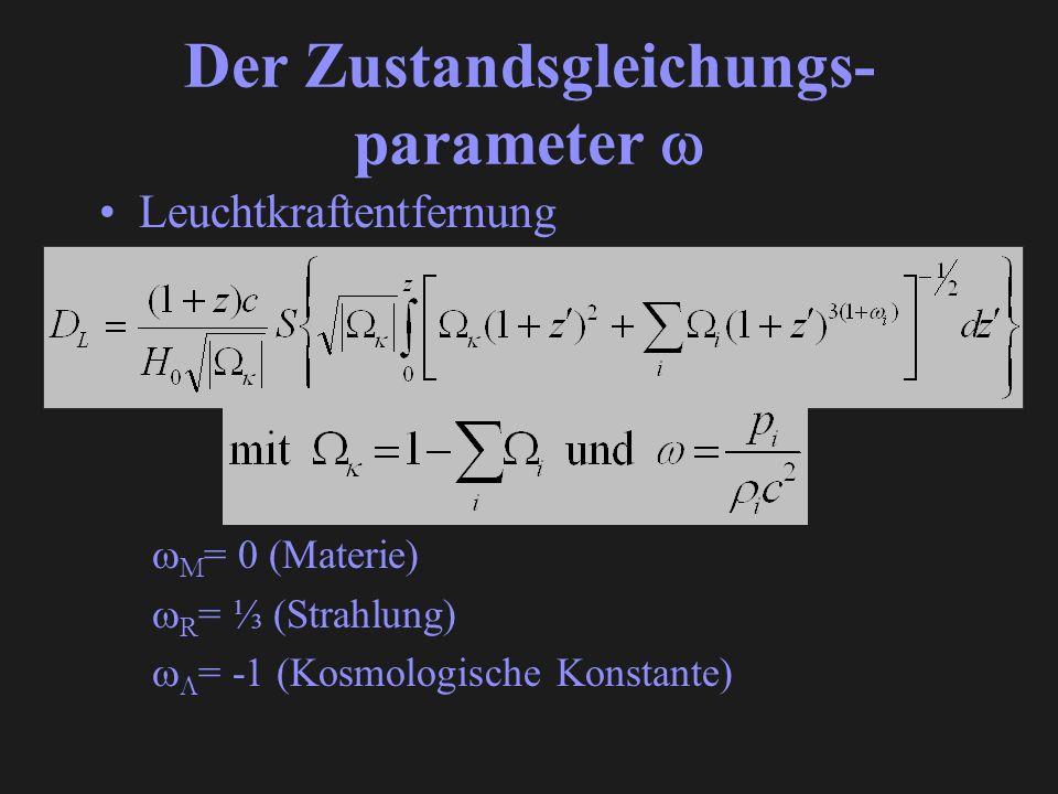 Leuchtkraftentfernung M = 0 (Materie) R = (Strahlung) = -1 (Kosmologische Konstante) Der Zustandsgleichungs- parameter