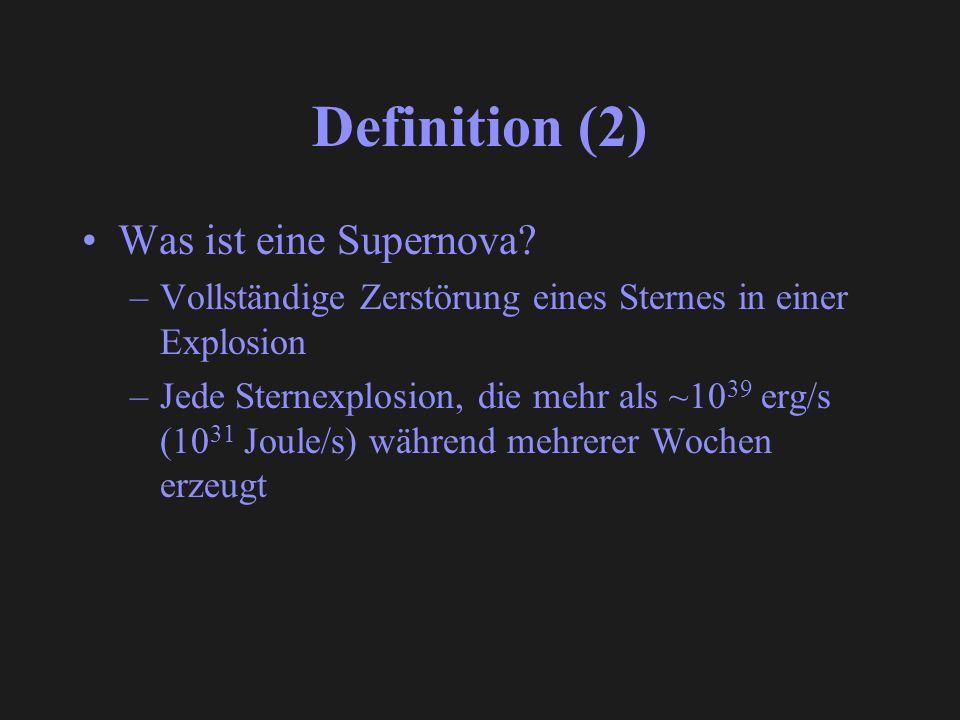 Definition (2) Was ist eine Supernova? –Vollständige Zerstörung eines Sternes in einer Explosion –Jede Sternexplosion, die mehr als ~10 39 erg/s (10 3
