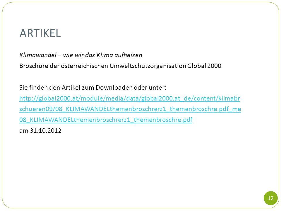 ARTIKEL Klimawandel – wie wir das Klima aufheizen Broschüre der österreichischen Umweltschutzorganisation Global 2000 Sie finden den Artikel zum Downl