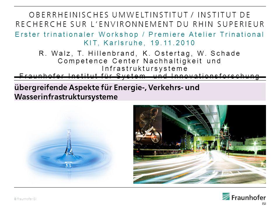 © Fraunhofer ISI Erster trinationaler Workshop / Premiere Atelier Trinational KIT, Karlsruhe, 19.11.2010 OBERRHEINISCHES UMWELTINSTITUT / INSTITUT DE RECHERCHE SUR LENVIRONNEMENT DU RHIN SUPERIEUR R.