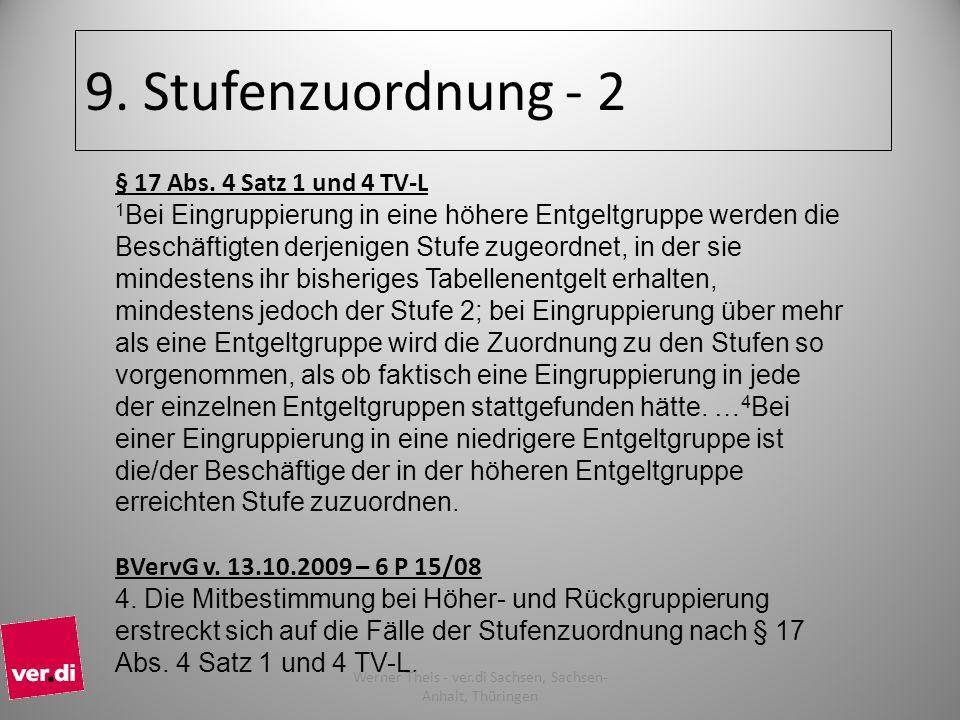 9. Stufenzuordnung - 2 § 17 Abs. 4 Satz 1 und 4 TV-L 1 Bei Eingruppierung in eine höhere Entgeltgruppe werden die Beschäftigten derjenigen Stufe zugeo