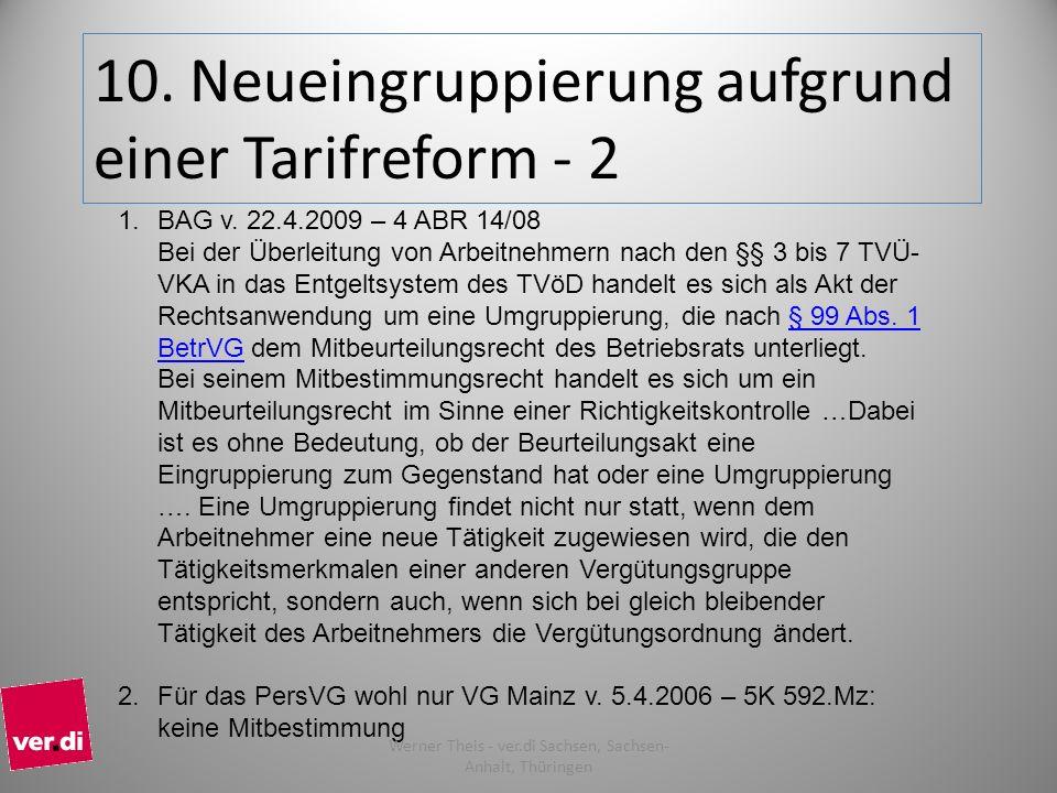 10. Neueingruppierung aufgrund einer Tarifreform - 2 1.BAG v. 22.4.2009 – 4 ABR 14/08 Bei der Überleitung von Arbeitnehmern nach den §§ 3 bis 7 TVÜ- V