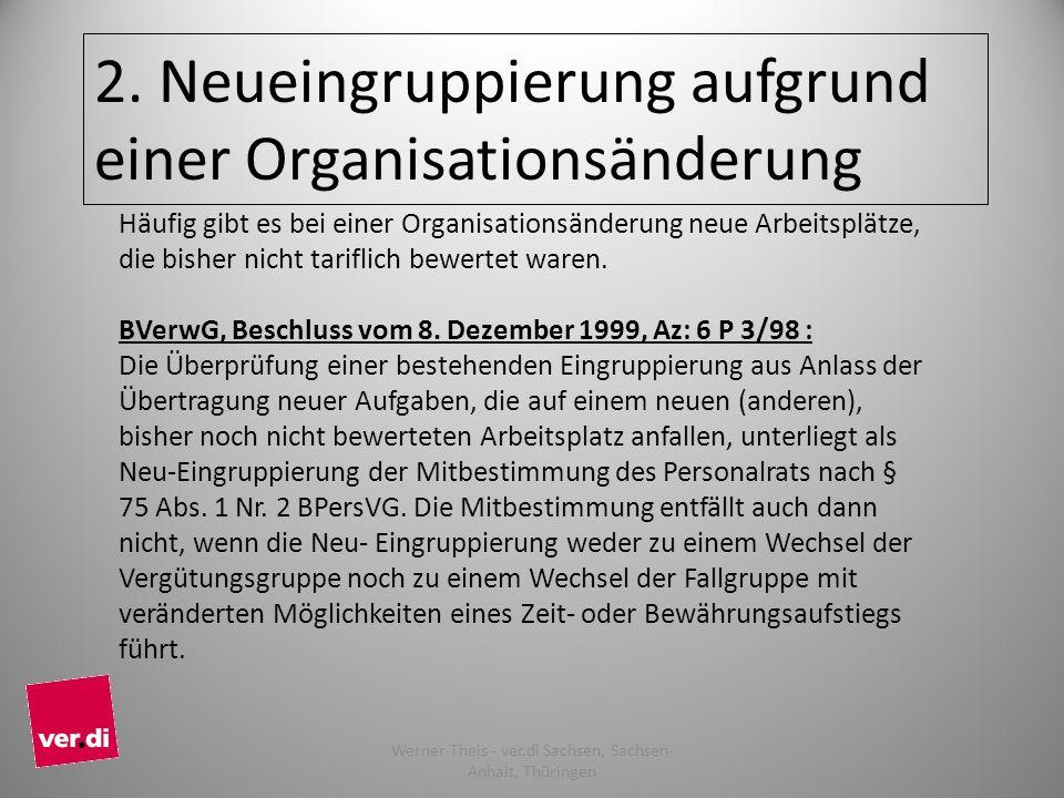 2. Neueingruppierung aufgrund einer Organisationsänderung Häufig gibt es bei einer Organisationsänderung neue Arbeitsplätze, die bisher nicht tariflic