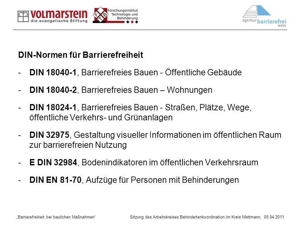 Barrierefreiheit bei baulichen Maßnahmen Sitzung des Arbeitskreises Behindertenkoordination im Kreis Mettmann, 05.04.2011 DIN-Normen für Barrierefreih
