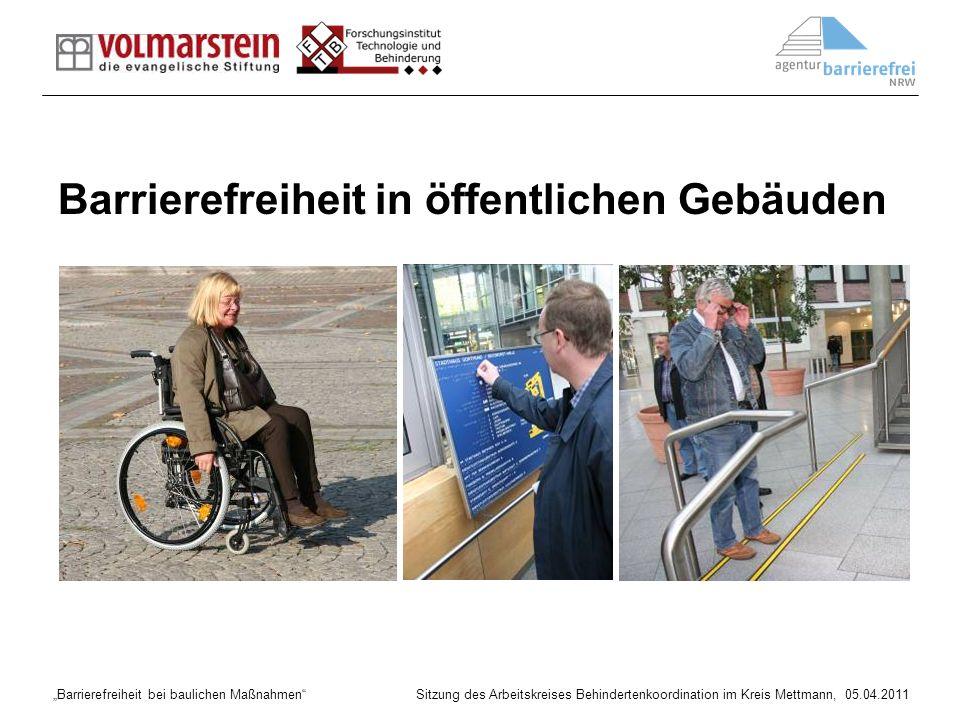 Barrierefreiheit bei baulichen Maßnahmen Sitzung des Arbeitskreises Behindertenkoordination im Kreis Mettmann, 05.04.2011 Barrierefreiheit in öffentli