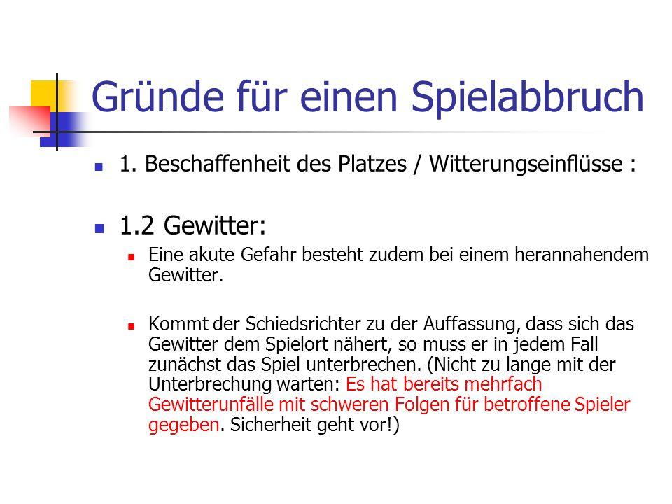 Gründe für einen Spielabbruch 1. Beschaffenheit des Platzes / Witterungseinflüsse : 1.2 Gewitter: Eine akute Gefahr besteht zudem bei einem herannahen