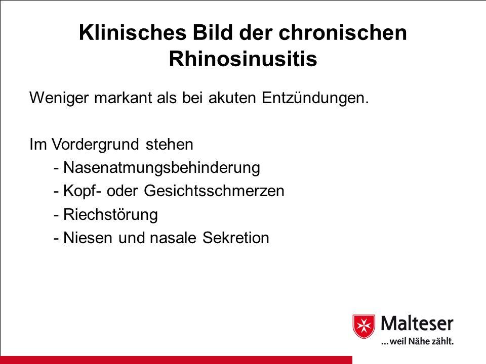 Klinisches Bild der chronischen Rhinosinusitis Weniger markant als bei akuten Entzündungen. Im Vordergrund stehen - Nasenatmungsbehinderung - Kopf- od