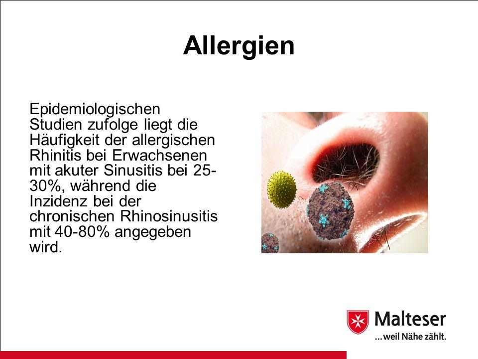 Allergien Epidemiologischen Studien zufolge liegt die Häufigkeit der allergischen Rhinitis bei Erwachsenen mit akuter Sinusitis bei 25- 30%, während d