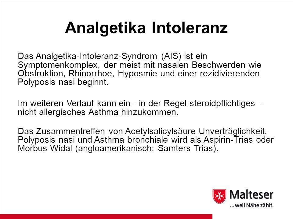 Analgetika Intoleranz Das Analgetika-Intoleranz-Syndrom (AIS) ist ein Symptomenkomplex, der meist mit nasalen Beschwerden wie Obstruktion, Rhinorrhoe,