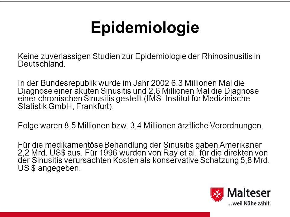 Epidemiologie Keine zuverlässigen Studien zur Epidemiologie der Rhinosinusitis in Deutschland. In der Bundesrepublik wurde im Jahr 2002 6,3 Millionen