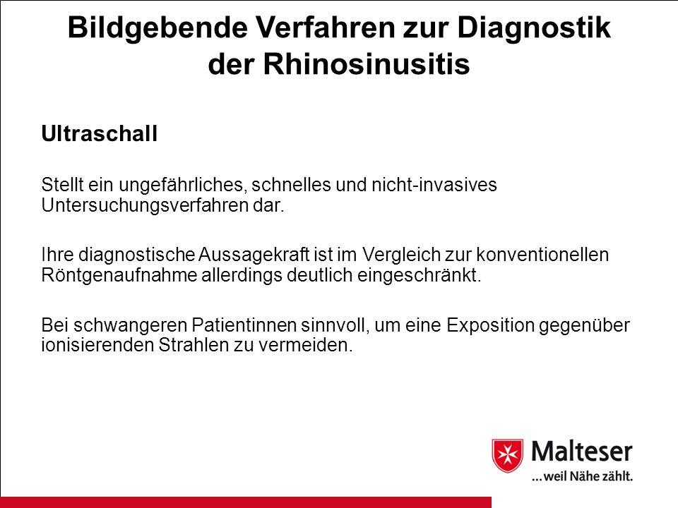Bildgebende Verfahren zur Diagnostik der Rhinosinusitis Ultraschall Stellt ein ungefährliches, schnelles und nicht-invasives Untersuchungsverfahren da