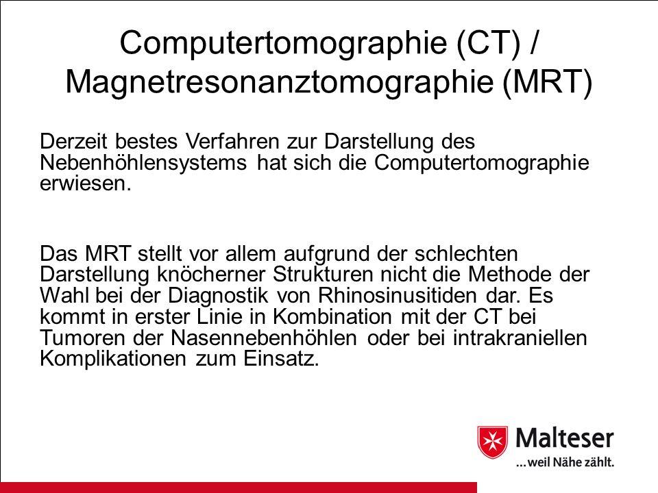 Computertomographie (CT) / Magnetresonanztomographie (MRT) Derzeit bestes Verfahren zur Darstellung des Nebenhöhlensystems hat sich die Computertomogr