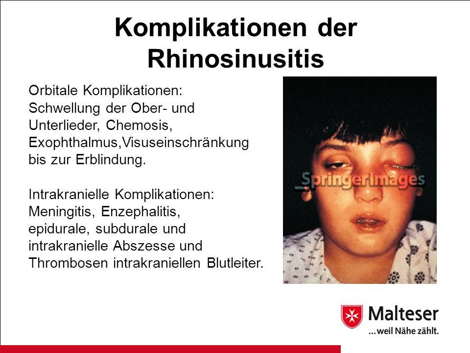 Komplikationen der Rhinosinusitis Orbitale Komplikationen: Schwellung der Ober- und Unterlieder, Chemosis, Exophthalmus,Visuseinschränkung bis zur Erb